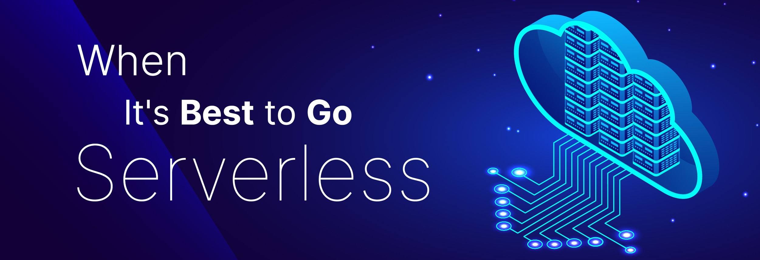 When It's Best to Go Serverless